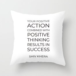 Your positive action combined with positive thinking results in success Throw Pillow