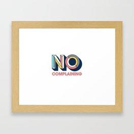No Complaining Framed Art Print