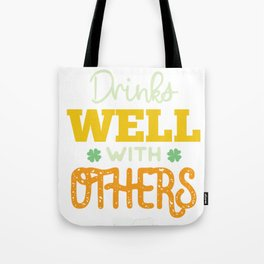 Funny St Patrick's Day Drinks Well With Others  Tote Bag