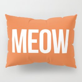 Meow Funny Quote Pillow Sham
