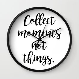 Collect moments, not things. Wall Clock