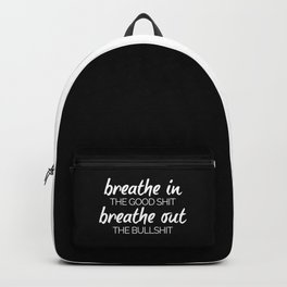 Breathe In The Good Shit Funny Quote Backpack
