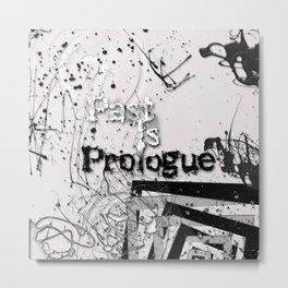 Past Is Prologue  Metal Print