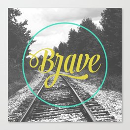 Brave Typography and Photography  Canvas Print