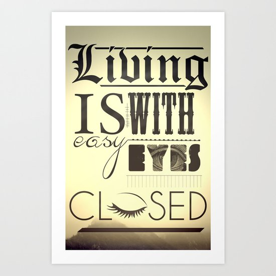 Living Is Easy With Eyes Closed Art Print
