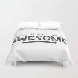 Excuse Me While I Go Be Awesome Duvet Cover