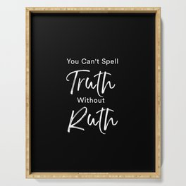 You cant spell truth without Ruth Serving Tray