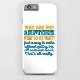 """A Lefty Tee For Left Handed People Saying """"Who Are We Lefties? What Do We Want?"""" T-shirt Design iPhone Case"""
