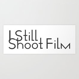 I Still Shoot Film! Art Print