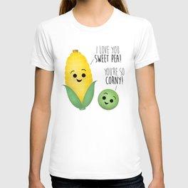 I Love You Sweet Pea! You're So Corny! T-shirt