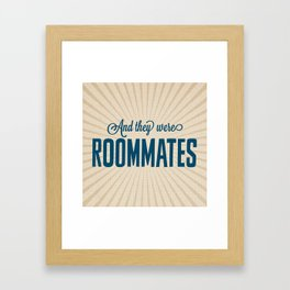 And They Were Roommates Framed Art Print