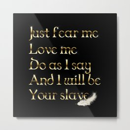 Just Fear Me (black bg) Metal Print