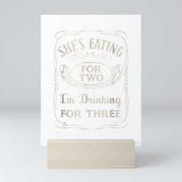 Shes Eating For Two Im Drinking For Three T-Shirt Mini Art Print
