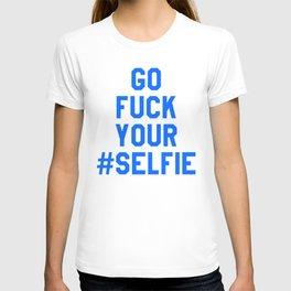 GO FUCK YOUR SELFIE (Blue) T-shirt