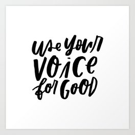 Use Your Voice for Good Art Print