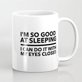 I'M SO GOOD AT SLEEPING Coffee Mug