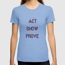 Motivational, inspiring Quote, ACT - SHOW - PROVE, inspiration, motivational T-shirt