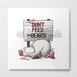 Don't Feed The Bears Metal Print