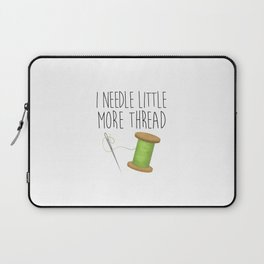 I Needle Little More Thread Laptop Sleeve