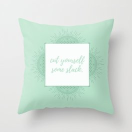 CUT YOURSELF SOME SLACK Throw Pillow
