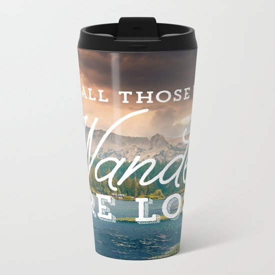 Not All Those Who Wander Are Lost Metal Travel Mug