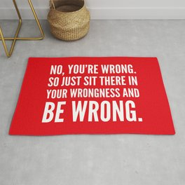 NO, YOU'RE WRONG. SO JUST SIT THERE IN YOUR WRONGNESS AND BE WRONG. (Red) Rug