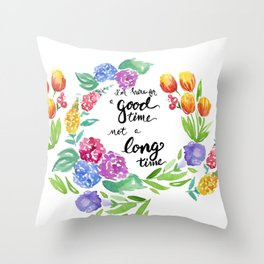 I'm here for a Good Time Throw Pillow