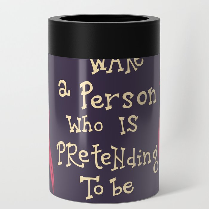 You can not wake a person who is pretending to be asleep inspirational quote Can Cooler