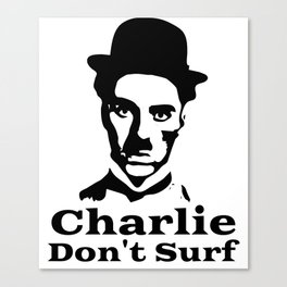 Charlie Chaplin Don't Surf Canvas Print