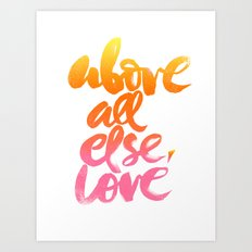 ABOVE ALL ELSE, LOVE Art Print