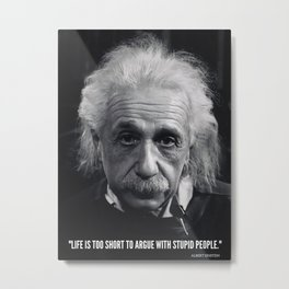 Albert Einstein Life is Too Short to Argue with Stupid People famous quote photograph / photography Metal Print