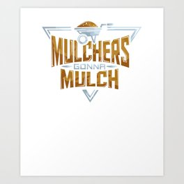 Funny Mulchers Gonna Mulch Gardening Love Plants Art Print