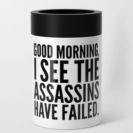 Good morning, I see the assassins have failed. Can Cooler