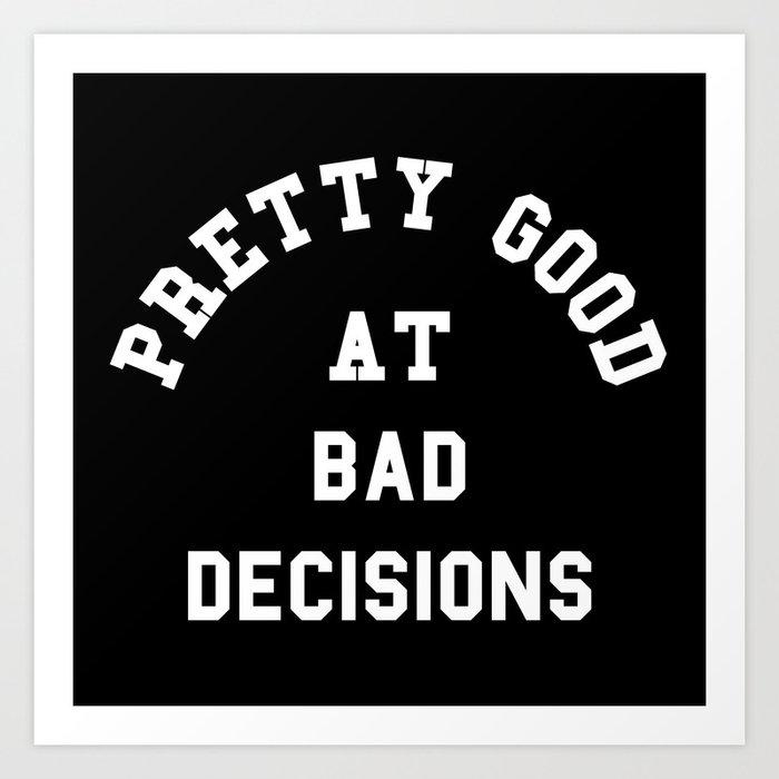 Good At Bad Decisions Funny Quote Art Print