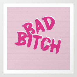 Bad Bitch Art Print