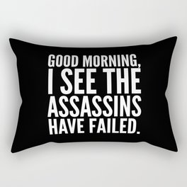 Good morning, I see the assassins have failed. (Black) Rectangular Pillow