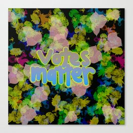 Votes Matter to Flowers Canvas Print