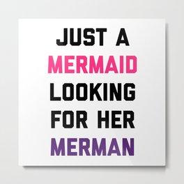 Mermaid Looking For Merman Funny Quote Metal Print