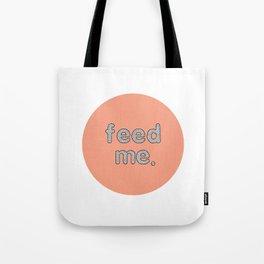 Feed Me Tote Bag