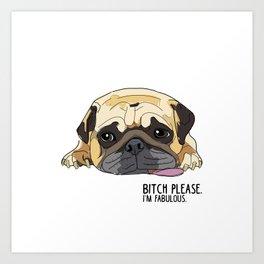 Bitch Please. I'm Fabulous. Pug Art Print