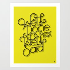 Well Done is better than Well Said Art Print