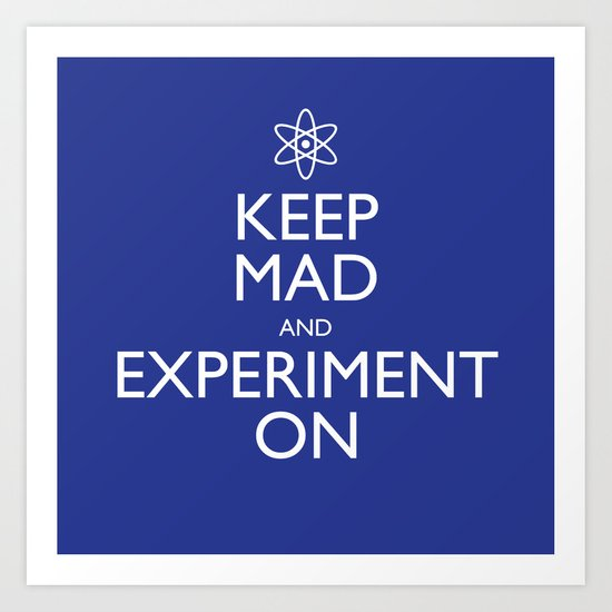 Keep Mad and Experiment On Art Print