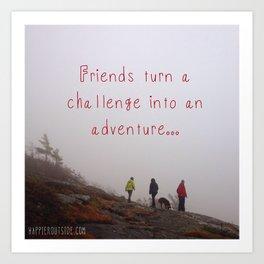 Friends turn a challenge into an adventure. Art Print