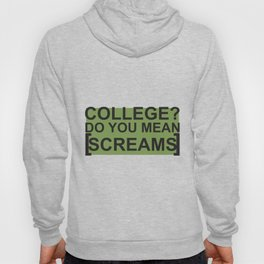college? do you mean [screams] Hoody