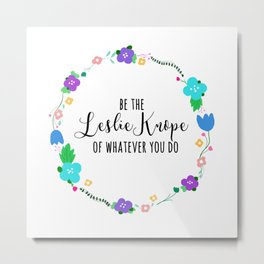 be the leslie knope of whatever you do Metal Print