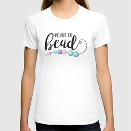 Meant To Bead T-shirt