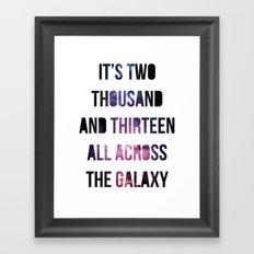 It's 2013 All Across The Galaxy Framed Art Print