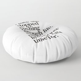 Once She Stopped Rushing Through Life She Was Amazed How Much More Life She Had Time For Floor Pillow