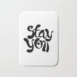 Stay You black and white contemporary minimalism typography design home wall decor bedroom Bath Mat