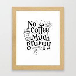 Funny Coffee Sayings - No Coffee Much Grumpy Framed Art Print
